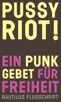 Pussy Riot  Ein Punk Gebet f  r Freiheit PDF
