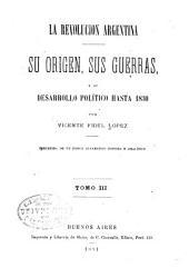 La revolucion argentina: su origen, sus guerras, y su desarrollo político hasta 1830, Volumen 3
