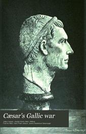Cæsar's Gallic War: Complete Edition, Including Seven Books