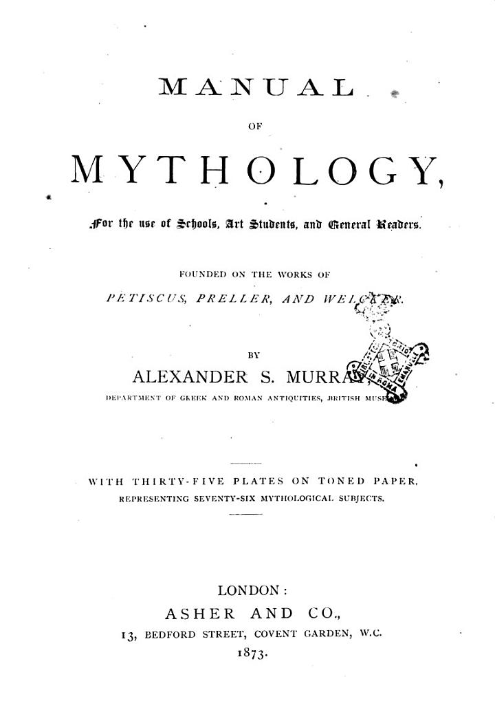 Manual of Mythology for the Use of Schools Art Students and General Readers by Alexander S. Murray