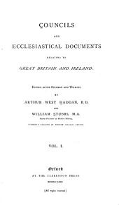 Councils and Ecclesiastical Documents Relating to Great Britain and Ireland: Volume 1