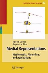 Medial Representations: Mathematics, Algorithms and Applications