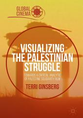 Visualizing the Palestinian Struggle: Towards a Critical Analytic of Palestine Solidarity Film