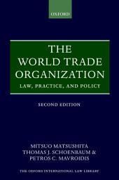 The World Trade Organization: Law, Practice, and Policy, Edition 2