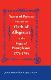 Names of Persons Who Took the Oath of Allegiance to the State of Pennsylvania 1776-1794