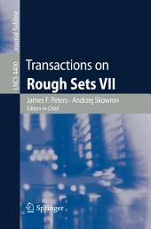 Transactions on Rough Sets VII: Commemorating the Life and Work of Zdzislaw Pawlak, Part 2