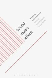 Sound, Music, Affect: Theorizing Sonic Experience