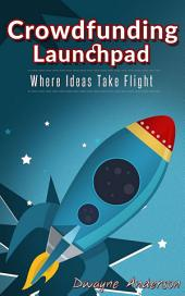 Crowdfunding Launchpad: Where Ideas Take Flight