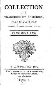 Collection De Tragédies Et Comédies Choisies Des Plus Célebres Auteurs Anciens: Volume 8