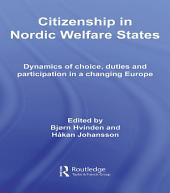 Citizenship in Nordic Welfare States: Dynamics of Choice, Duties and Participation In a Changing Europe