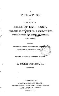 A Treatise on the Law of Bills of Exchange  Promissory notes  Bank notes  Bankers  Notes  and Checks on Bankers  in Scotland PDF