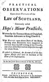 Practical observations upon divers titles of the law of Scotland: commonly called Hope's Minor practicks
