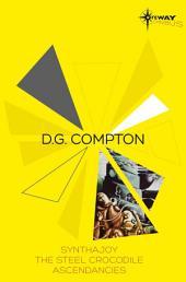 D.G. Compton SF Gateway Omnibus: Synthajoy, The Steel Crocodile, Ascendancies