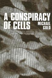 A Conspiracy of Cells: One Woman's Immortal Legacy-And the Medical Scandal It Caused