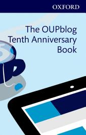 The OUPblog Tenth Anniversary Book: Ten Years of Academic Insights For the Thinking World
