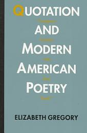 """Quotation and Modern American Poetry: """"Imaginary Gardens With Real Toads"""""""