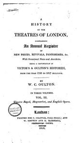 History of the Theatres of London: Containing an Annual Register of New Pieces, Revivals, Pantomimes, &c; with Occasional Notes and Anecdotes; Being a Continuation of Victor's and Oulton's Histories, from the Year 1795 to 1817 Inclusive, Volume 2