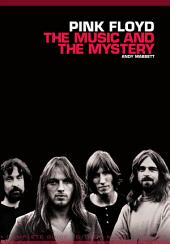Pink Floyd: The Music and the Mystery: The Music and the Mystery