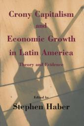 Crony Capitalism and Economic Growth in Latin America: Theory and Evidence