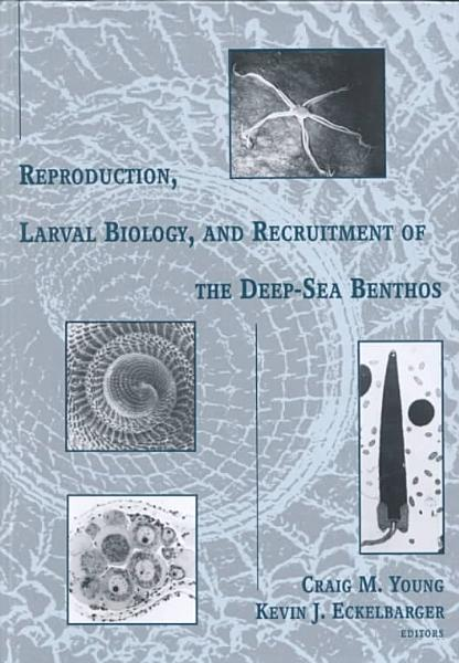 Reproduction  Larval Biology  and Recruitment of the Deep sea Benthos