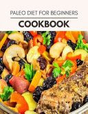 Paleo Diet For Beginners Cookbook