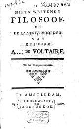 De niets weetende filosoof. Of De laatste woorden van de heere A..... de Voltaire