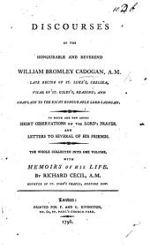 Discourses of the Honourable and Reverend W. B. Cadogan. To which are now added short observations on the Lord's Prayer, and letters to several of his friends ... With memoirs of his life by Richard Cecil. [With a portrait.]