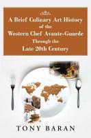 A Brief Culinary Art History of the Western Chef Avante Guarde Through the Late 20Th Century PDF