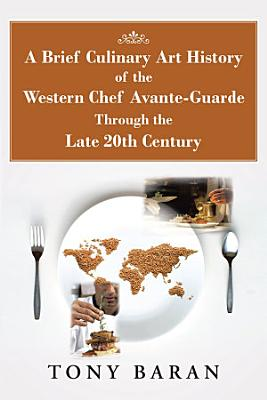 A Brief Culinary Art History of the Western Chef Avante Guarde Through the Late 20Th Century