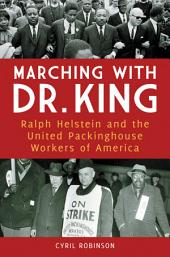 Marching with Dr. King: Ralph Helstein and the United Packinghouse Workers of America: Ralph Helstein and the United Packinghouse Workers of America