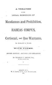 A Treatise on the Legal Remedies of Mandamus and Prohibition, Habeas Corpus, Certiorari, and Quo Warranto: With Forms