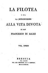La filotea o sia la introduzione alla vita divota di san Francesco di Sales. Vol. Unico