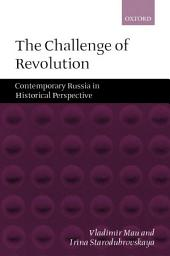 The Challenge of Revolution: Contemporary Russia in Historical Perspective