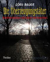 Die Überzeugungstäter: Konfrontation mit dem Verbrechen
