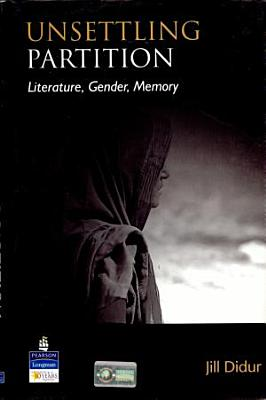 Unsettling Partition  Literature  Gender  Memory PDF