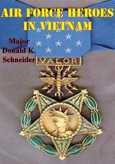 Air Force Heroes In Vietnam  Illustrated Edition  PDF