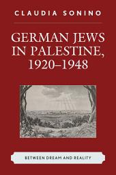 German Jews in Palestine, 1920–1948: Between Dream and Reality