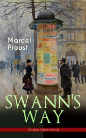 SWANN'S WAY (Modern Classics Series): In Search of Lost Time (Du Côté De Chez Swann) - Philosophical and Aesthetic Masterpiece that Titillated Even Virginia Woolf™s Desire for Expression