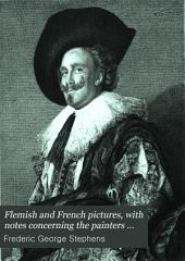 Flemish and French Pictures: With Notes Concerning the Painters and Their Works
