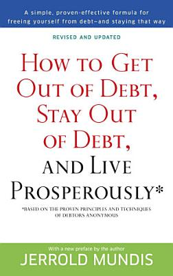 How to Get Out of Debt  Stay Out of Debt  and Live Prosperously