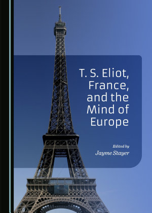 T  S  Eliot  France  and the Mind of Europe PDF