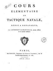 Cours elementaire de tactique navale, dedie a Bonaparte; par Audibert Ramatuelle, ancien officier de la marine militaire