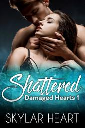 Shattered (Damaged Hearts 1): New Adult Romance