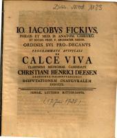 Io. Iacobvs Fickivs ... Programmate Avspicali De Calce Viva ... Christiani Henrici Deesen Groeninga-Halberstadiensis Dispvtationem Inavgvralem Indicit