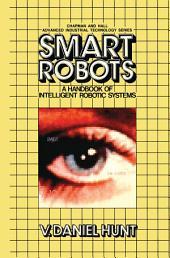 Smart Robots: A Handbook of Intelligent Robotic Systems