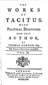 The Works: With Political Discourses Upon That Author By Thomas Gordon, Esq. : In Five Volumes, Volume 3