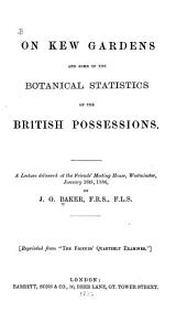 On Kew Gardens and Some of the Botanical Statistics of the British Possessions