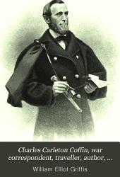 Charles Carleton Coffin, War Correspondent, Traveller, Author, and Statesman
