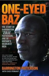 One-Eyed Baz - The Story of Barrington 'Zulu' Patterson, One of Britain's Deadliest Men: The True Story of Barrington 'Zulu' Patterson, One of Britain's Most Fearsome Hard Men