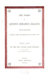 The Works of Quintus Horatius Flaccus Illustrated Chiefly from the Remains of Ancien Art